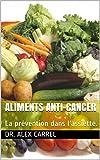 Aliments Anti-Cancer: La prévention dans l'assiette.