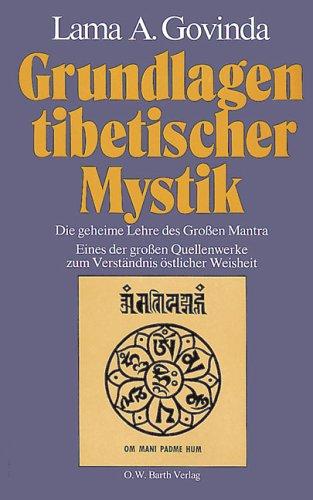 Grundlagen tibetischer Mystik - Die Geheimlehre des Großen Mantra