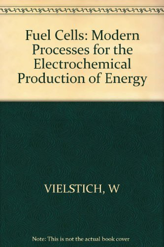 Fuel Cells: Modern Processes for the Electrochemical Production of Energy por Wolf Vielstich