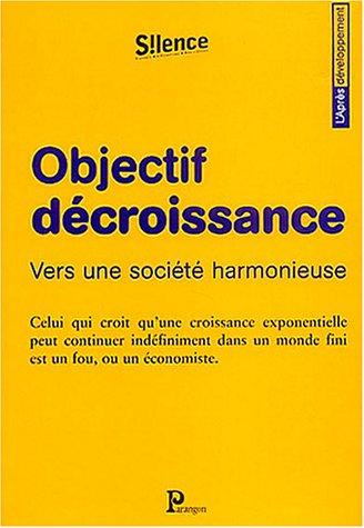 Objectif décroissance : Vers une société harmonieuse par Michel Bernard, Vincent Cheynet, Bruno Clémentin, Collectif
