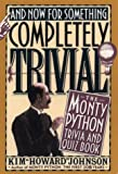 And Now for Something Completely Trivial: Monty Python Trivia and Quiz Book
