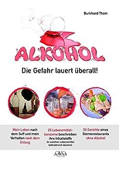 Alkohol - Die Gefahr lauert überall!: Alkohol, Sternekoch und 25 Lebensmittelkonzerne von [Thom, Burkhard]