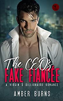The CEO's Fake Fiancee: (A Virgin & Billionaire Romance) by [Burns, Amber]