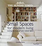 "The ""Sunday Times"" Small Spaces for Modern Living: Making the Most of Your Indoor Space"