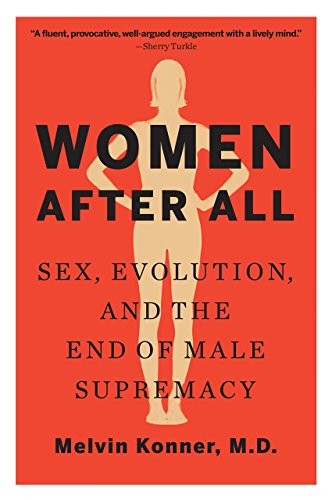 Women After All: Sex, Evolution, and the End of Male Supremacy por Melvin Konner