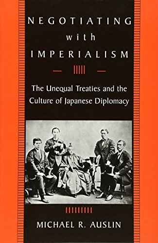 Negotiating with Imperialism: The Unequal Treaties and the Culture of Japanese Diplomacy por Michael R. Auslin