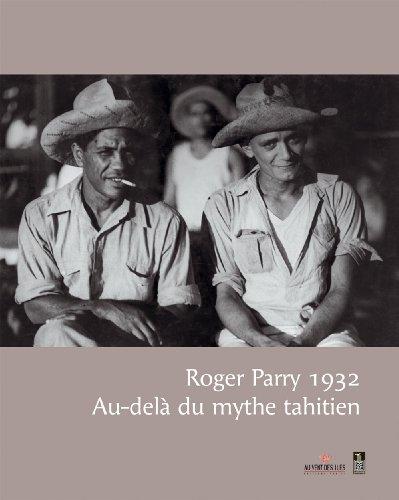 Roger Parry, 1932 - Au-delà du mythe tahitien par Roger Parry