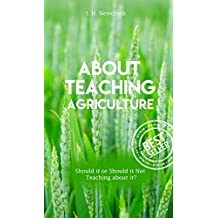 About Teaching Agriculture, Should It Or Should It Not Teaching About It (English Edition)