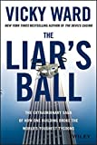 The Liar′s Ball: The Extraordinary Saga of How One Building Broke the World′s Toughest Tycoons