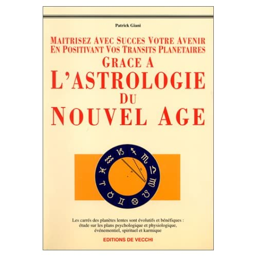 Maîtrisez avec succès votre avenir en positivant vos transits planétaires grâce à l'astrologie du Nouvel Age