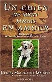 UN CHIEN NE MENT JAMAIS EN AMOUR. Réflexions sur la vie émotionnelle des chiens