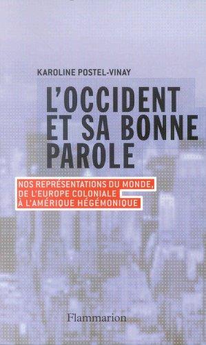 L'Occident et sa bonne parole : Nos représentations du monde, de l'Europe coloniale à l'Amérique hégémonique par Karoline Postel-Vinay