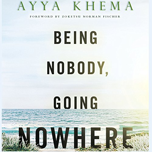 Being Nobody Going Nowhere: Meditations on the Buddhist Path - Ayya Khema - Unabridged