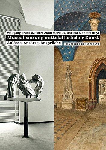 Musealisierung mittelalterlicher Kunst: Anlässe, Ansätze, Ansprüche