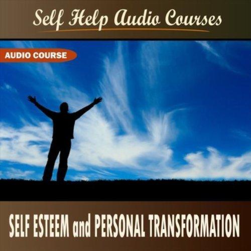 Personal Transformation: Self Esteem And Personal Transformation By Self Help Audio