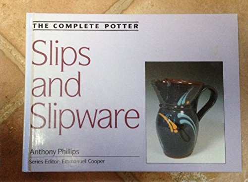 Slips and Slipware (Complete Potter)