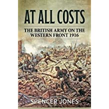 At All Costs: The British Army on the Western Front 1916 (Wolverhampton Military Studies)
