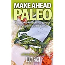 Make Ahead Paleo: Gluten Free Make Ahead Recipes For Busy People On The Go (Paleo Diet Solution Series) by Lucy Fast (2014-12-06)