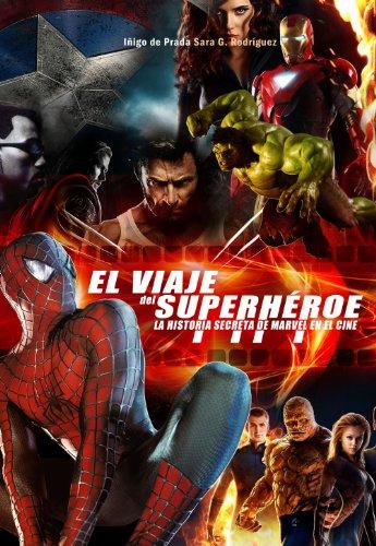 El viaje del super héroe: La historia secreta de Marvel en el cine por Iñigo De Prada