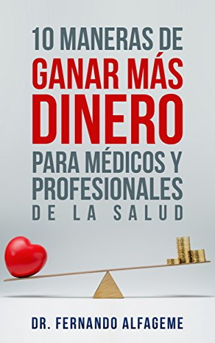 10 Maneras de Ganar Más Dinero para Médicos y Profesionales de la Salud: Claves para