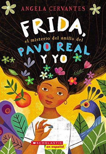 Frida, el misterio del anillo del pavo real y yo (Me, Frida, and the Secret of the Peacock Ring) (Spanish Edition) (Peacock Spanisch Für)