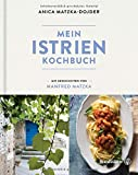 Mein Istrien-Kochbuch. 70 authentische Rezepte mit regionalen Spezialitäten sowie Geschichten über Kultur, Kulinarik und Landschaft - Anica Matzka-Dojder, Manfred Matzka