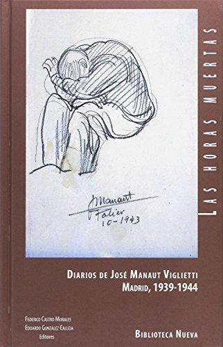 Las horas muertas: Diarios de José Manaut Viglietti - Madrid, 1939-1944 (LIBROS SINGULARES)