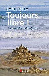 Toujours libre !: La saga des Saint-Quare