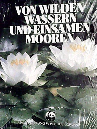 Von wilden Wassern und einsamen Mooren. hrsg. in Zusammenarbeit mit der Umweltstiftung WWF Deutschland. [Chefred.: Klaus Griehl. Red.: Angelika Lang ; Horst Leisering. Autoren: Hans Hohmann ...]
