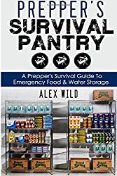 Prepper's Survival Pantry: A Preppers Survival Guide To Emergency Food And Water Storage: Volume 1 (Prepper, Preppers Pantry)
