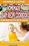 Mama's love Homemade baby recipe cookbook :Your guide to making perfect puree for toddlers 6-9 months and up: baby led feeding and weaning that works best (English Edition)