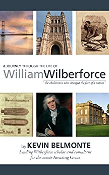 A Journey Through the Life of William Wilberforce (English Edition) di [Belmonte, Kevin]