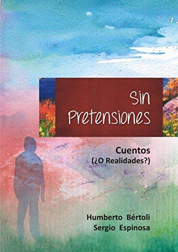 Sin Pretensiones: Cuentos (¿O Realidades?) por Sergio Espinosa Soto