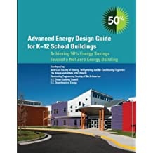 Advanced Energy Design Guide for K-12 School Buildings: Achieving 50% Energy Savings Toward a Net Zero Energy Building