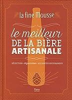 La fine mousse Le meilleur de la bière artisanale Sélection Dégustation Alliances gourmandes Tana Editions 2015 175p illustrées en couleur format 30x22x2,5cm
