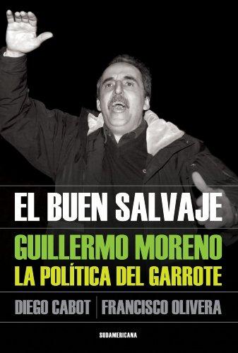 El buen salvaje: Guillermo Moreno. La política del garrote