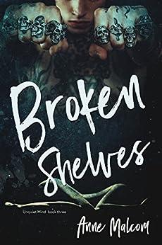 Broken Shelves (Unquiet Mind Book 3) by [Malcom, Anne]