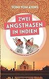 Zwei Angsthasen in Indien: Ein Reisetagebuch zum Schmunzeln - Toni von Atens