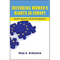 Defending Women's Rights in Europe: Gender Equality and EU Enlargement (English Edition)