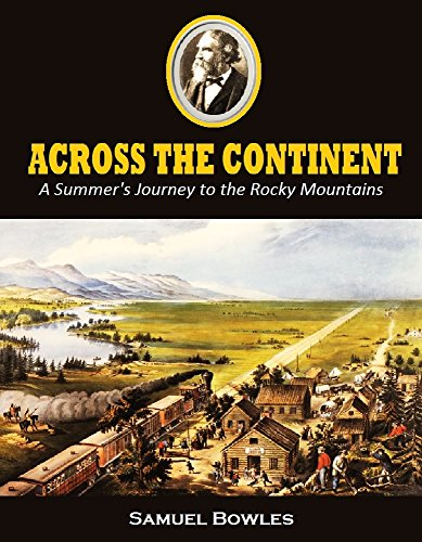 Across the Continent: A Summer's Journey to the Rocky Mountains, the Mormons, and the Pacific States, with Speaker Colfax (1865) (English Edition)