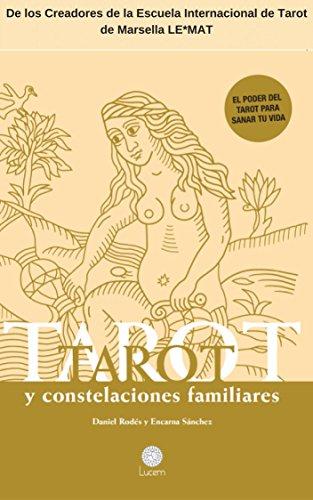 Tarot y constelaciones familiares: El poder del Tarot para sanar tu vida por Daniel Rodés
