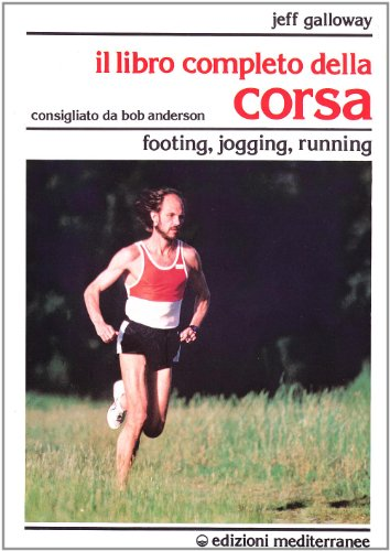 Il libro completo della corsa. Footing, jogging, running (Sport vari) por Jeff Galloway