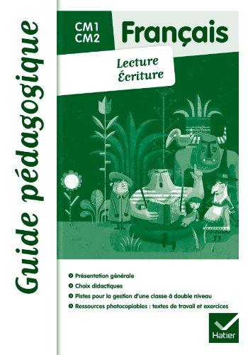 Français De la lecture à l'écriture CM1/CM2 éd. 2011 - Guide pédagogique