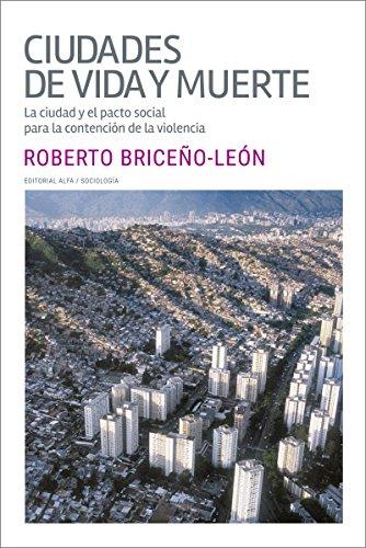 Ciudades de vida y muerte: La ciudad y el pacto social para la contención de la violencia (Trópicos nº 117) por Roberto Briceño León