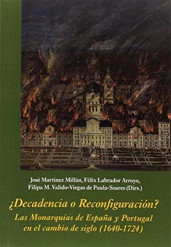 Descargar Libro ¿Decadencia o Reconfiguración? Las Monarquías de España y Portugal en el cambio de siglo. 1640 - 1724 (La Corte en Europa) de José Martínez Millán