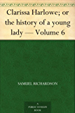 Clarissa Harlowe; or the history of a young lady - Volume 6 (English Edition)