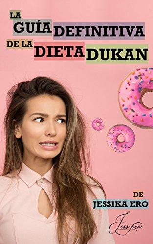 La Guía Definitiva de la Dieta Dukan: El método Dukan de dieta proteica explicado paso a paso