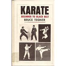 Karate: Beginner to Black Belt by Bruce Tegner (1982-08-02)