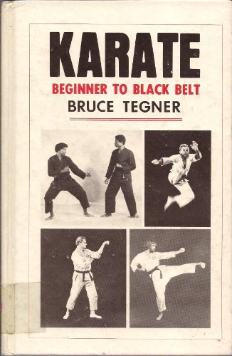 Karate: Beginner to Black Belt by Bruce Tegner (1982-08-02)