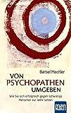 Von Psychopathen umgeben: Wie Sie sich erfolgreich gegen schwierige Menschen zur Wehr setzen - Bärbel Mechler